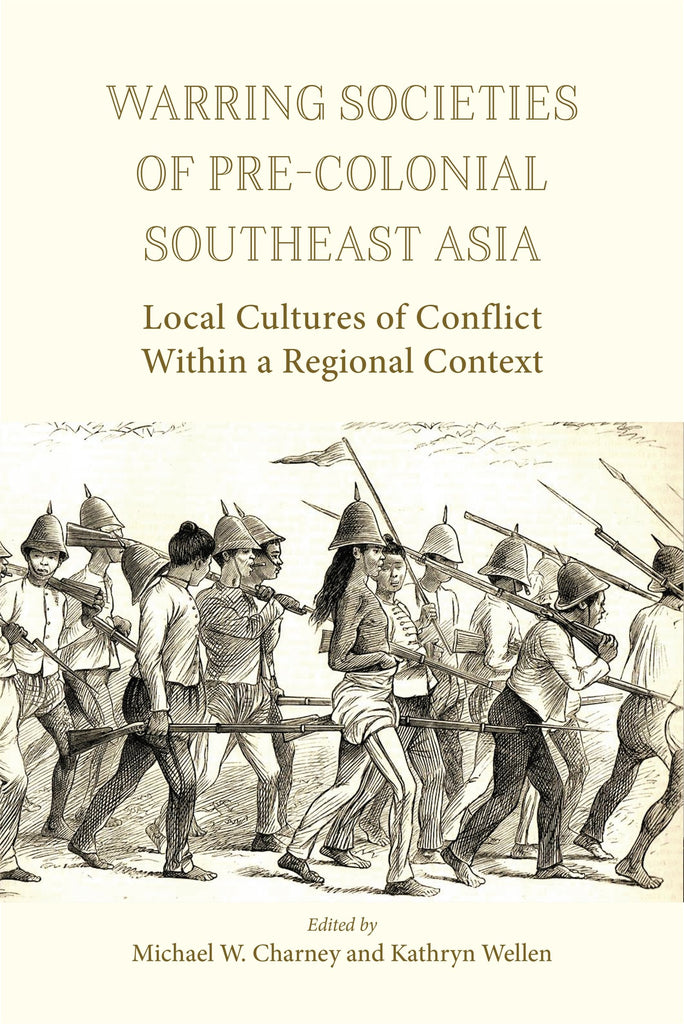 Warring Societies of Pre-colonial Southeast Asia: Local Cultures of Conflict Within a Regional Context