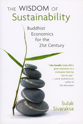 Wisdom of Sustainability, The: Buddhist Economics for the 21st Century