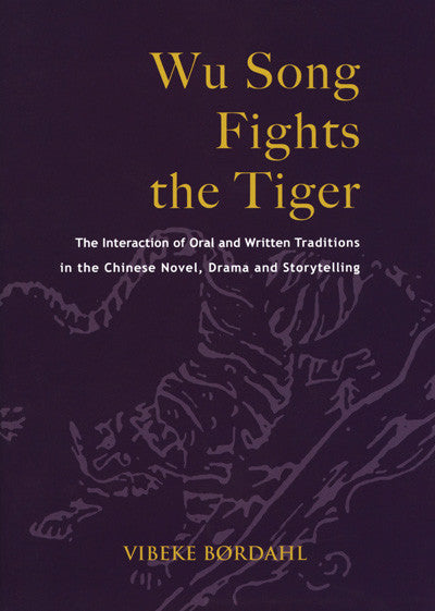 Wu Song Fights the Tiger: The Interaction of Oral and Written Traditions in the Chinese Novel, Drama and Storytelling