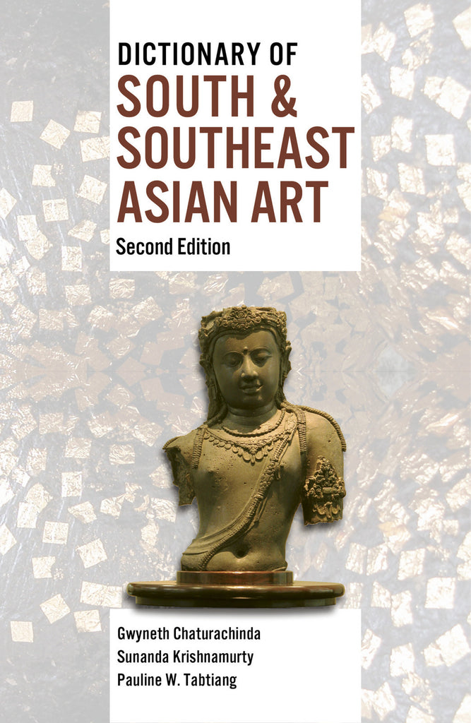 Dictionary of South & Southeast Asian Art, 2nd Ed.