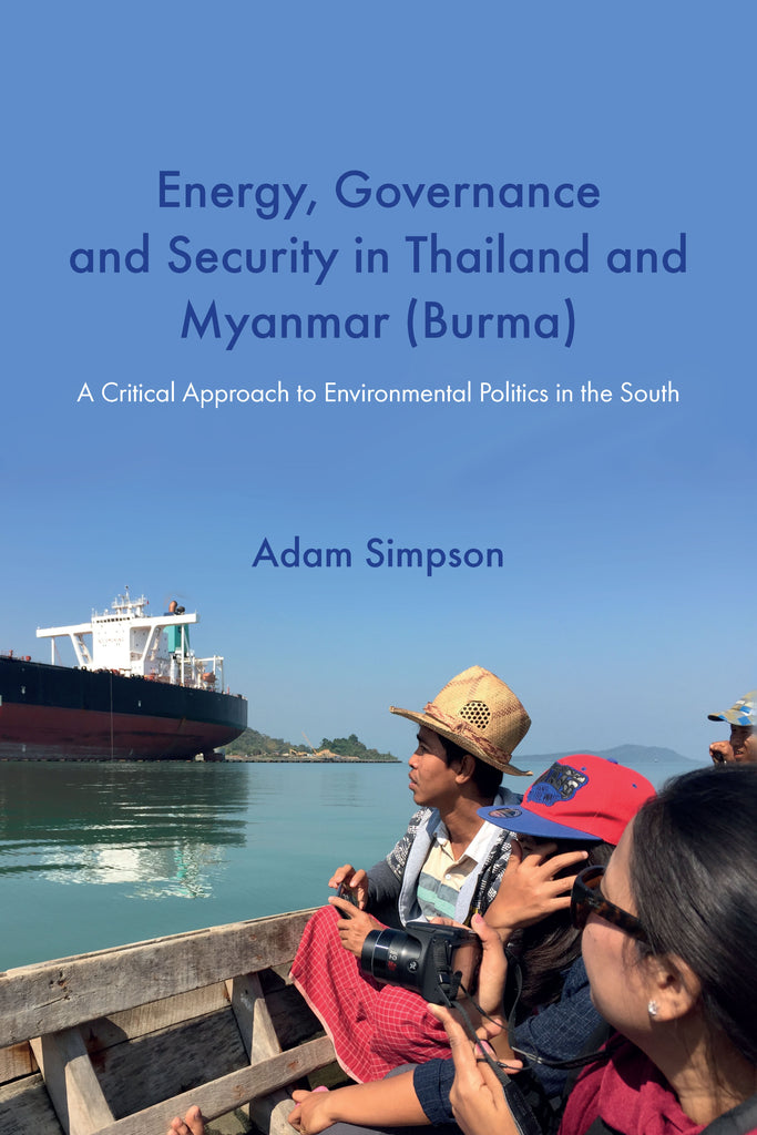 Energy, Governance and Security in Thailand and Myanmar (Burma): A Critical Approach to Environmental Politics in the South