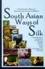 South Asian Ways of Silk: A Patchwork of Biology, Manufacture, Culture and History