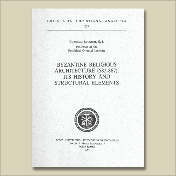 O.C.A. 237. Byzantine Religious Architecture (582-867): Its History and Structural Elements