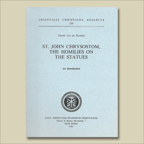 O.C.A. 239. St. John Chrysostom. The Homilies on the Statues. An Introduction