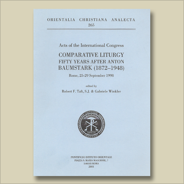 O.C.A. 265. Acts of the International Congress: Compara­tive Liturgy Fifty Years After Anton Baumstark (1872-1948) Rome, 25-29 September 1998