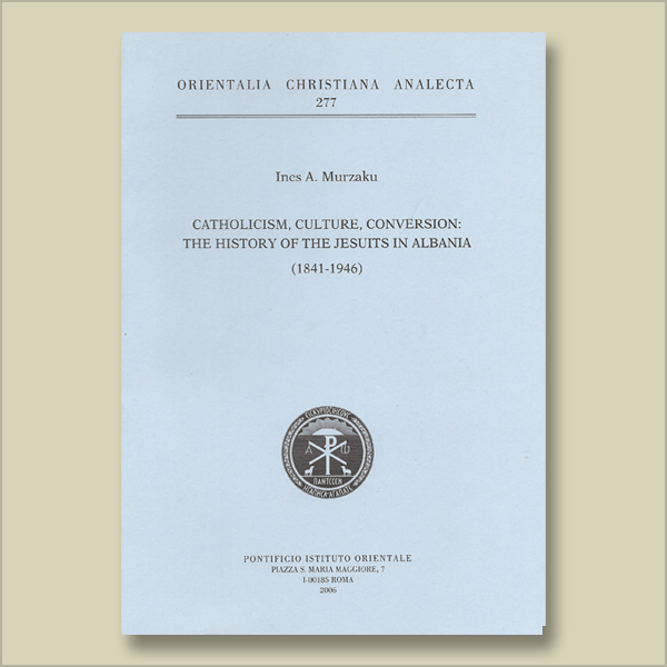 O.C.A. 277. Catholicism, Culture, Conversion: The History of the Jesuits in Albania (1841-1946)