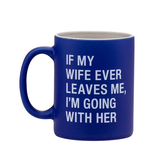 Mug If My Wife Leaves Me, I'm Going With Her