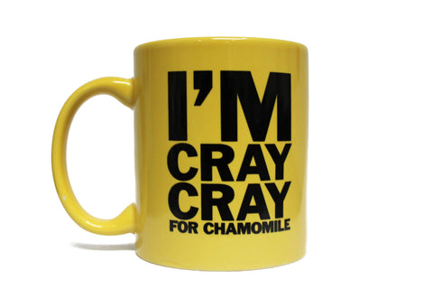 I'M CRAY CRAY FOR CHAMOMILE
