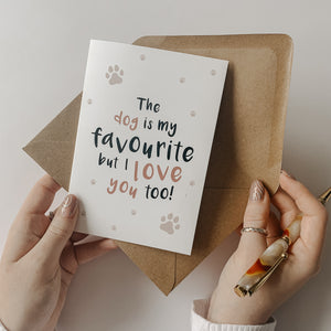 The dog is my favourite but I love you too! - Valentines card