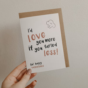 I'd love you more if you farted less! - Valentines card