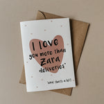 I love you more than Zara deliveries, and thats a lot! - Valentines card