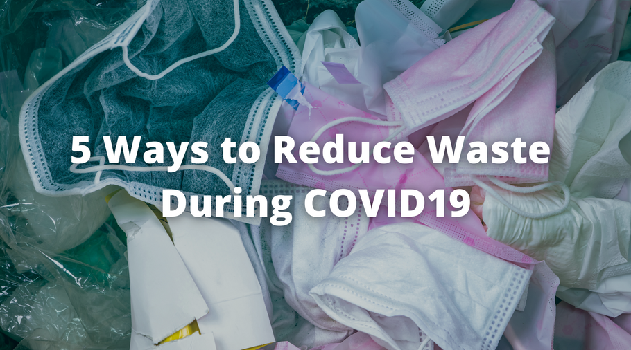 5 Ways to Reduce Waste during this COVID19 Pandemic