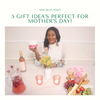 5 GIFT IDEA'S PERFECT FOR MOTHERS DAY!