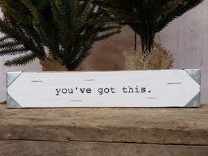 You've Got This Wooden Sign