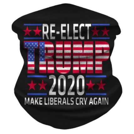 TRUMP 2020 Make Liberals Cry Again Neck Gaiter