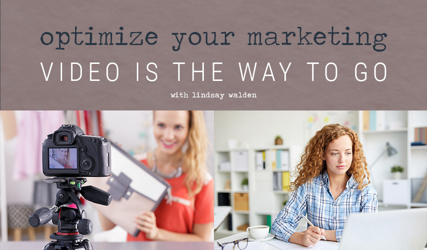 Optimize Your Marketing | Video is the Way to Go