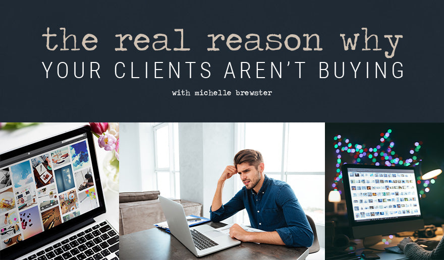 The Real Reason Why Your Clients Aren't Buying