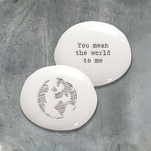 East of India Porcelain Porcelain Pebble-You Mean The World