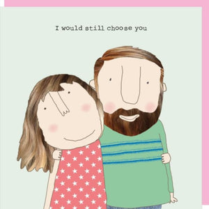 I Would Still Choose You Card Rosie Made A Thing