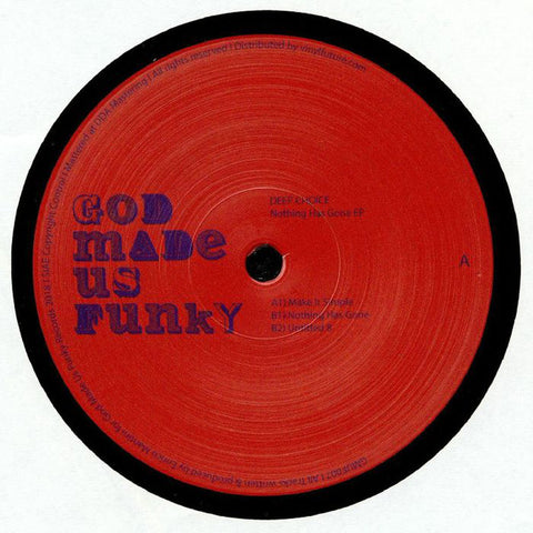 "Deep Choice ‎– Nothing Has Gone EP : God Made Us Funky Records ‎– GMUF007 : Vinyl, 12"", 33 ⅓ RPM, 45 RPM, EP"