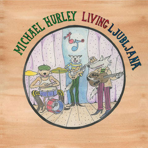 Michael Hurley ‎– Living Ljubljana : Feeding Tube Records ‎– FTR386 : Vinyl, LP, Album