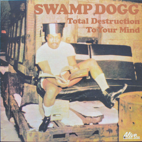 Swamp Dogg ‎– Total Destruction To Your Mind : Alive Records ‎– 0141-1 Series: Swamp Dogg Archives – 1 : Vinyl, LP, Album, Reissue