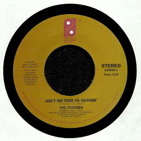 "The Futures ‎– Ain't No Time Fa Nuthin' / Party Time Man : Expansion ‎– EXS009, Philadelphia International Records ‎– none : Vinyl, 7"", 45 RPM, Single, Reissue, Large Open Centre"