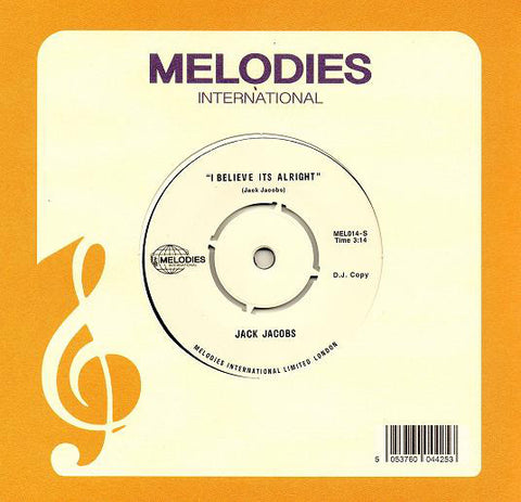 "Jack Jacobs ‎– I Believe Its Alright : Melodies International ‎– MEL014 : Vinyl, 7"", 45 RPM, Reissue"