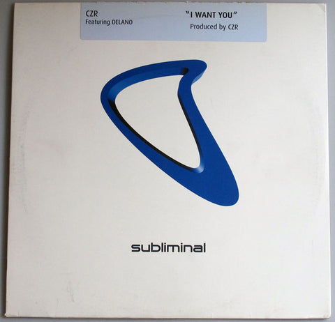 "CZR Featuring Delano (2) ‎– I Want You : Subliminal ‎– SUB 28 : Vinyl, 12"", 33 ⅓ RPM"
