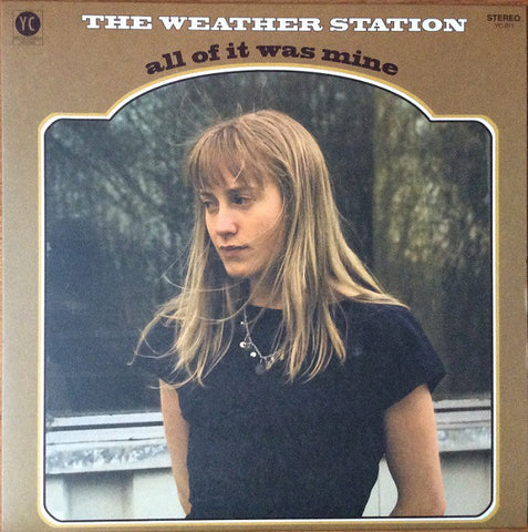 The Weather Station ‎– All Of It Was Mine : You've Changed Records ‎– YC-011 : Vinyl, LP, Album