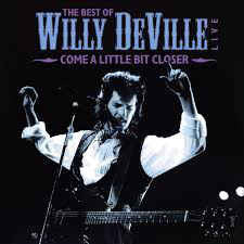 Willy DeVille ‎– The Best Of Wille DeVille Live - Come A Little Bit Closer : Music On Vinyl ‎– MOVLP1366 : 2 × Vinyl, LP, Compilation