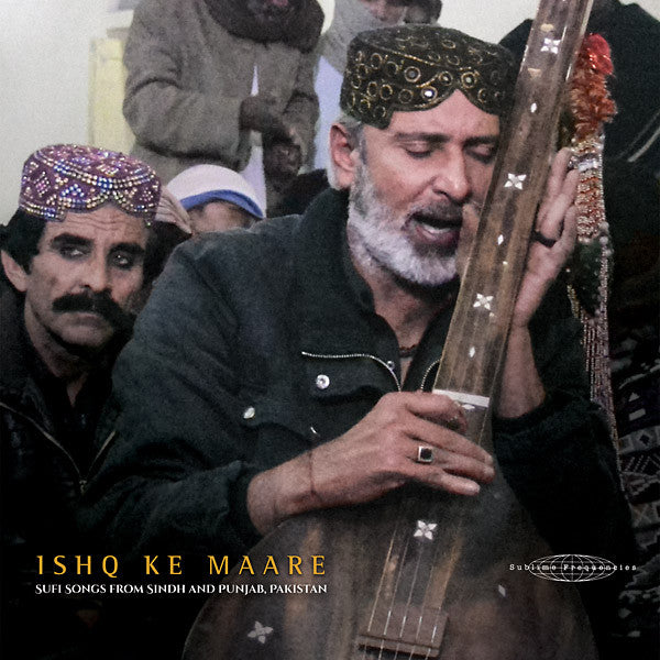 Ishq Ke Maare: Sufi Songs from Sindh and Punjab, Pakistan - Sublime Frequencies SF108 - Vinyl, LP