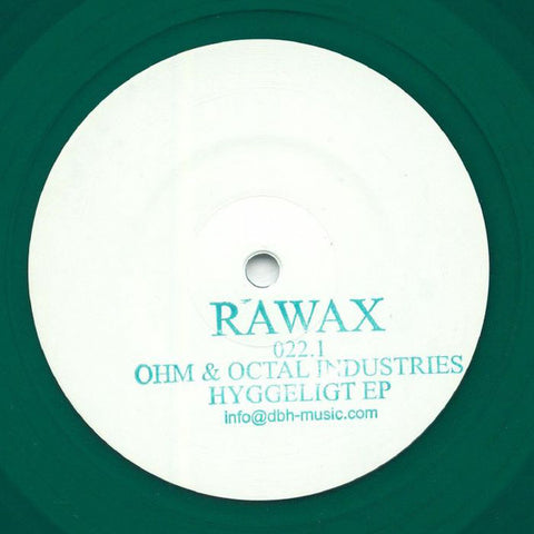 "Ohm (16) & Octal Industries ‎– Hyggeligt EP : Rawax ‎– RAWAX 022.1 : Vinyl, 12"", 33 ⅓ RPM, EP, White Label, Clear Green"