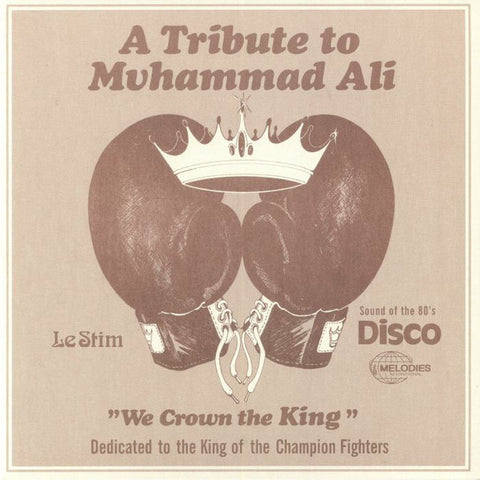 "Le Stim ‎– A Tribute To Muhammad Ali (We Crown The King) : Melodies International ‎– MEL013 : Vinyl, 12"", 45 RPM, Reissue"