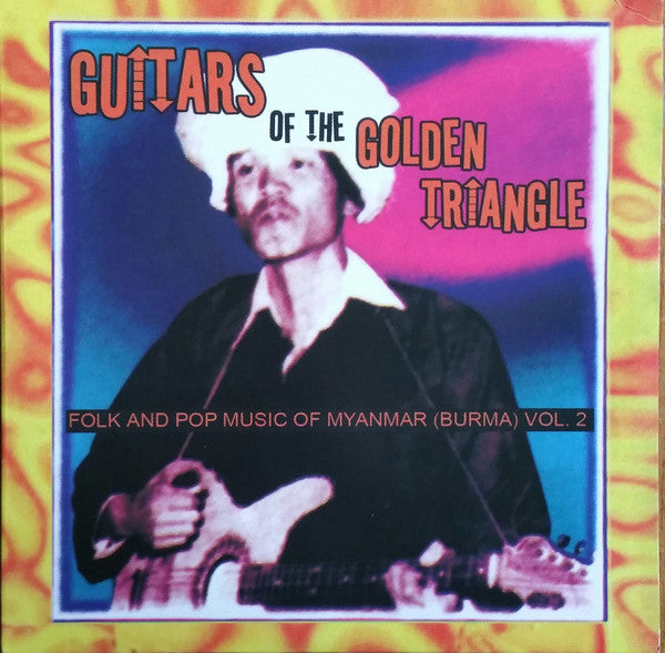 Various ‎– Guitars Of The Golden Triangle: Folk And Pop Music Of Myanmar (Burma) Vol. 2 : Sublime Frequencies ‎– SF024-LP : 2 × Vinyl, LP, Compilation