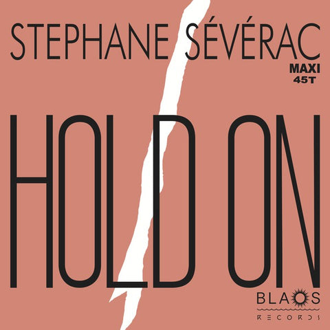 "Stephane Sévérac ‎– Hold On : BLAOS Records ‎– BLAOS001 : Vinyl, 12"", 45 RPM, Maxi-Single, Reissue"