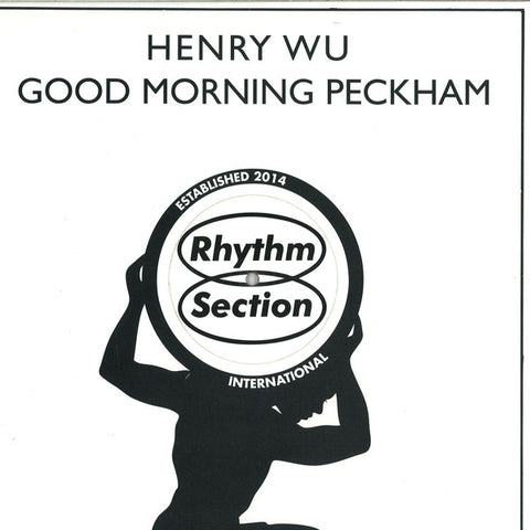 "Henry Wu ‎– Good Morning Peckham : Rhythm Section International ‎– RS007 : Vinyl, 12"", 33 ⅓ RPM, EP"