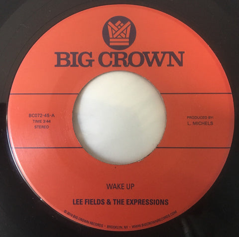 "Lee Fields & The Expressions ‎– Wake Up / You're What's Needed In My Life : Big Crown Records ‎– BC072-45 : Vinyl, 7"", 45 RPM, Stereo"