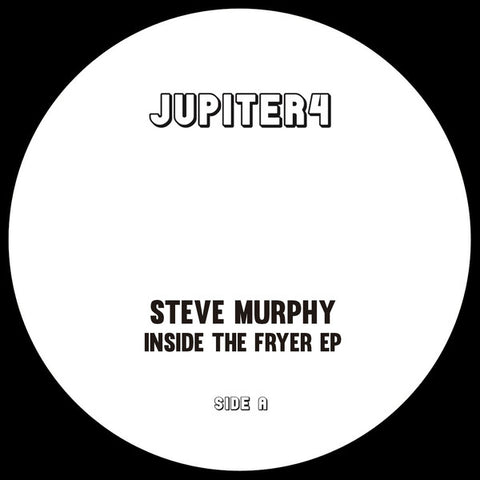 "Steve Murphy (12) ‎– Inside The Fryer EP : Jupiter4 ‎– JPT002 : Vinyl, 12"", 33 ⅓ RPM, EP"