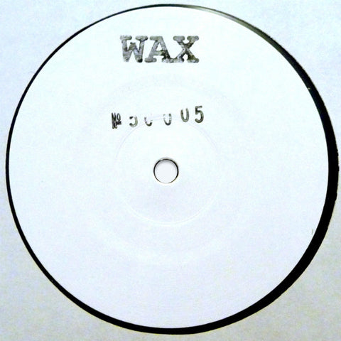 "Wax (19) ‎– No. 50005 : Wax (4) ‎– WAX 50005 : Vinyl, 12"", 45 RPM, White Label, Stamped"