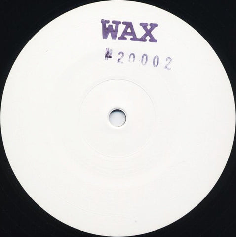 "Wax (19) ‎– No. 20002 : Wax (4) ‎– WAX 20002 : Vinyl, 12"", 45 RPM, White Label, Stamped"