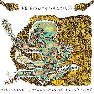 Body, The & Full of Hell - Ascending a Mountain of Heavy Light : Thrill Jockey LP-THRILL-447 - LP