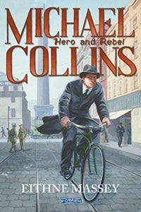Michael Collins Hero and Rebel