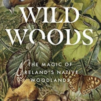 Wild Woods - the magic of Ireland's native woodlands