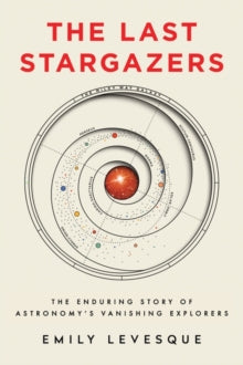 Last Stargazers - The enduring story of Astronomy's vanishing explorers