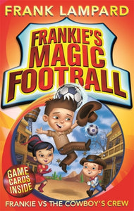 Frankie's Magic Football: Frankie vs The Cowboy's Crew (Book 3)