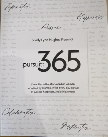 Front cover of the book. The background is white with women's names written in small grey cursive. Interspersed among the names are the words Inspiration, Happiness, Passion, Celebration, and Motivation, all written in a larger size than the names and in black. There's a white square in the middle that says: [author] Shelly Lynn Hughes Presents [title] pursuit: 365 [subtitle] Co-authored by 365 Canadian women who lead by example in the every-day pursuit of success, happiness, and achievement.