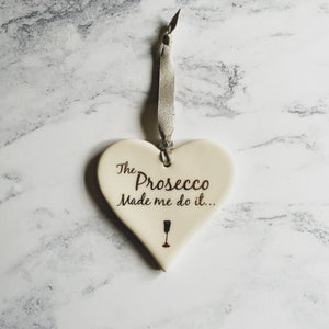 "Dimbleby Ceramics - ""The Prosecco Made Me Do It..."" Ceramic Hanging Heart"