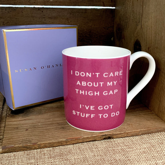 "Susan O'Hanlon - ""I Don't Care About My Thigh Gap I've Got Stuff To Do"" - Fine Bone China Mug"