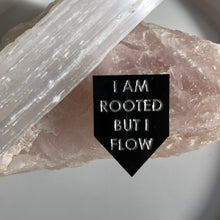Load image into Gallery viewer, i am rooted but i flow pin by rayo & honey